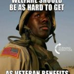 welfare should be as hard to get as veterans benefits