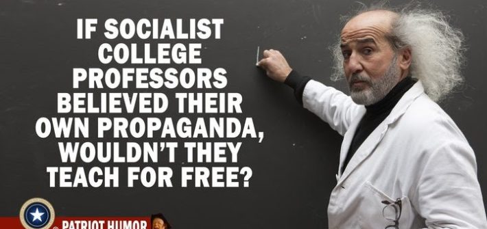 if socialist college professors believed their own propaganda, wouldn't they teach for free?