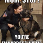 police dog mom stop you're embarrassing me