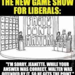 new game show for liberals facts don't matter meme