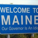 funny sign welcome to maine our governor is an idiot