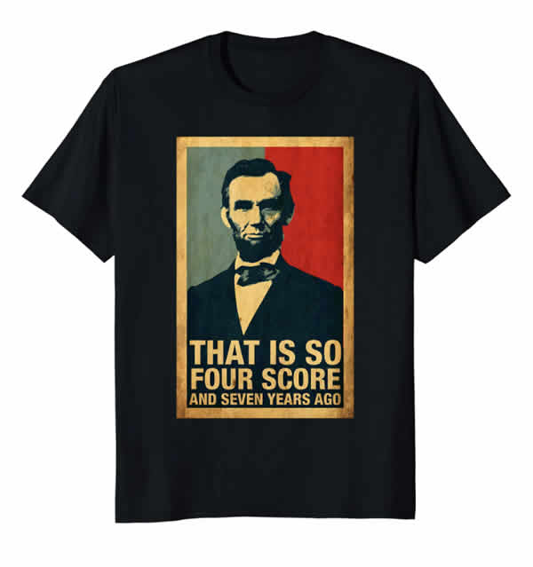 funny abraham lincoln t-shirt that is so four score and seven years ago