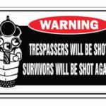 funny trespasser warning sign survivors will be shot again