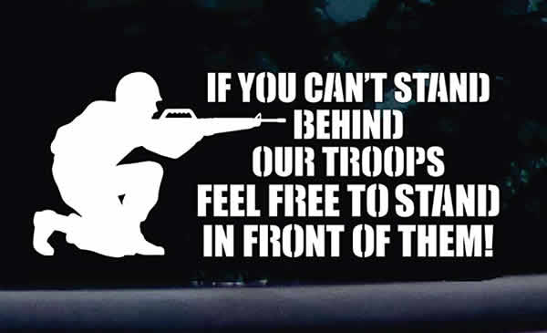 if you can't stand behind our troops feel free to stand in front of them decal